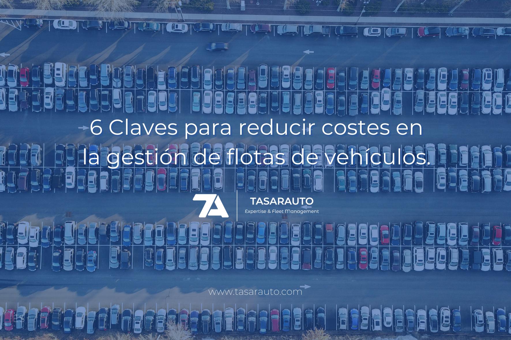 6 Claves Para Reducir Costes En La Gestión De Flotas De Vehículos.