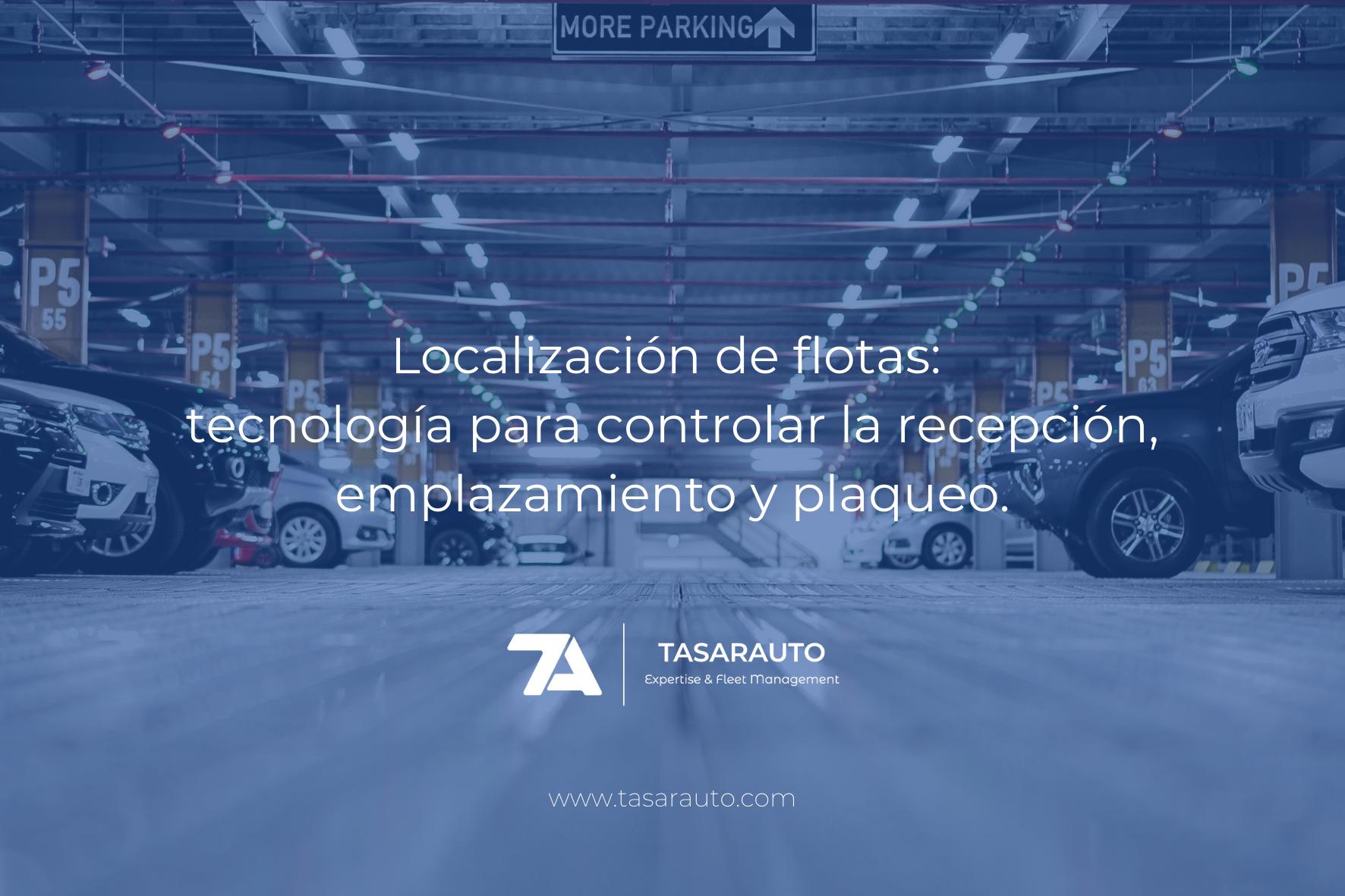 Localización De Flotas: Tecnología Para Controlar La Recepción, Emplazamiento Y Plaqueo.
